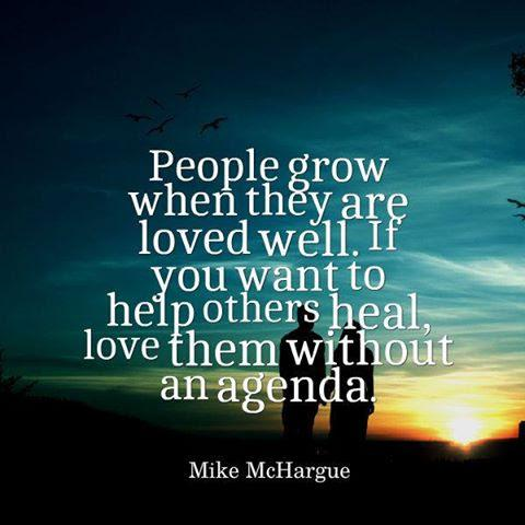 People grow when they are loved well.