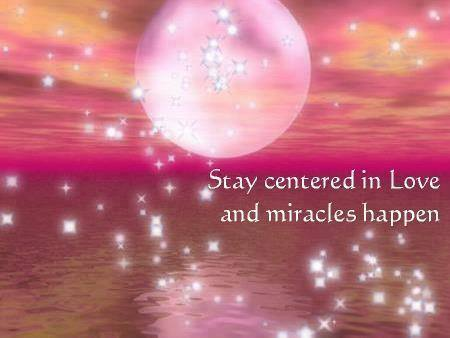 Stay centered in Love and miracles happen
